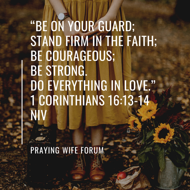 be on your guard stand firm in the faith be courageous be strong. do everything in love. 1 corinthians 1613-14 niv